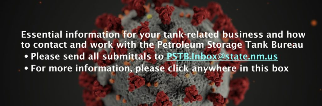 Essential information for your tank-related business and how to contact and work with the Petroleum Storage Tank Bureau. Please send all submittals to PSTB.Inbox@state.nm.us. For more information please click anywhere in this box